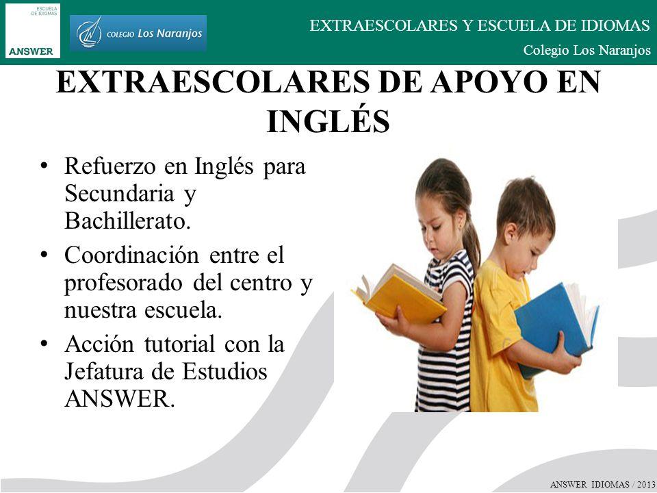 ANSWER IDIOMAS / 2013 EXTRAESCOLARES Y ESCUELA DE IDIOMAS Colegio Los Naranjos BABY AND KIDS ENGLISH Baby English: Inglés para bebes desde 0 a 3 años acompañados por los padres.