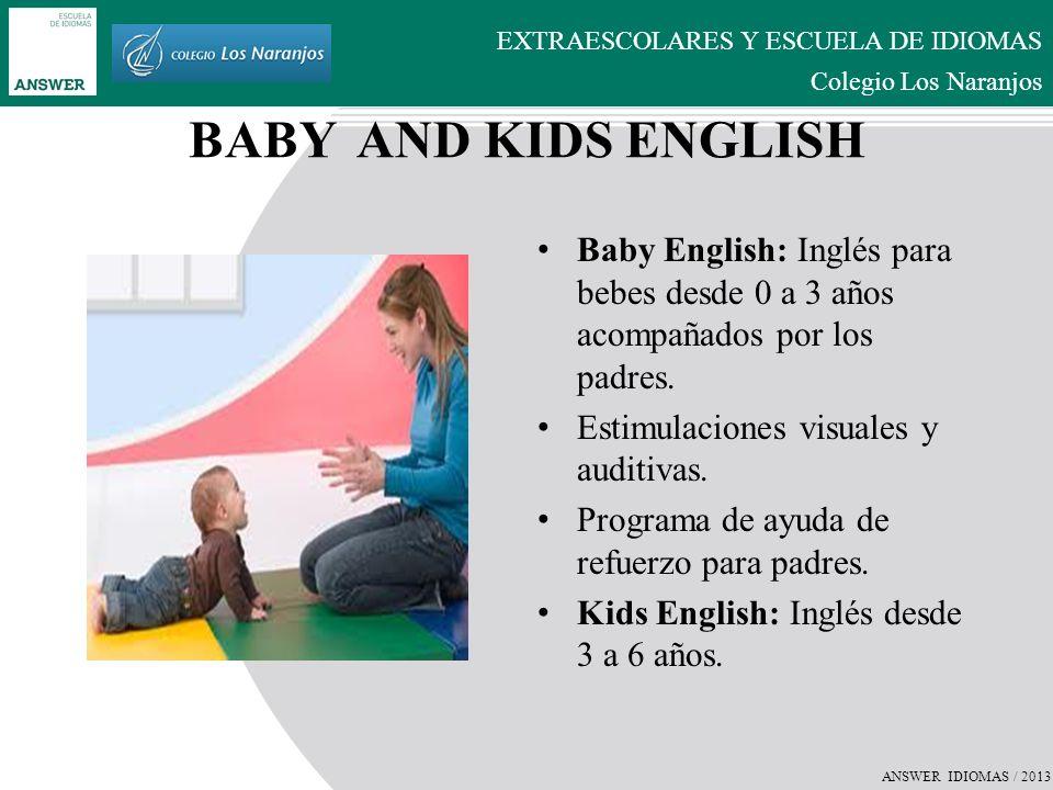 ANSWER IDIOMAS / 2013 EXTRAESCOLARES Y ESCUELA DE IDIOMAS Colegio Los Naranjos YOUNG LEARNERS AND TEENAGERS ENGLISH Inglés para niños y adolescentes.