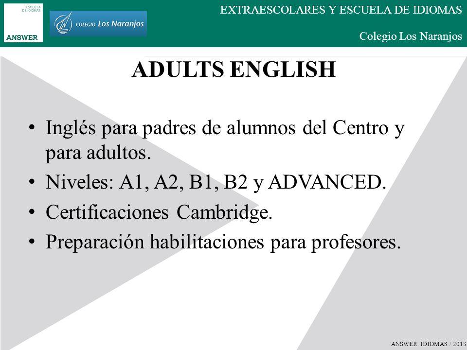 ANSWER IDIOMAS / 2013 EXTRAESCOLARES Y ESCUELA DE IDIOMAS Colegio Los Naranjos OBJETIVOS Tomar contacto con el inglés día a día de forma espontánea y natural.