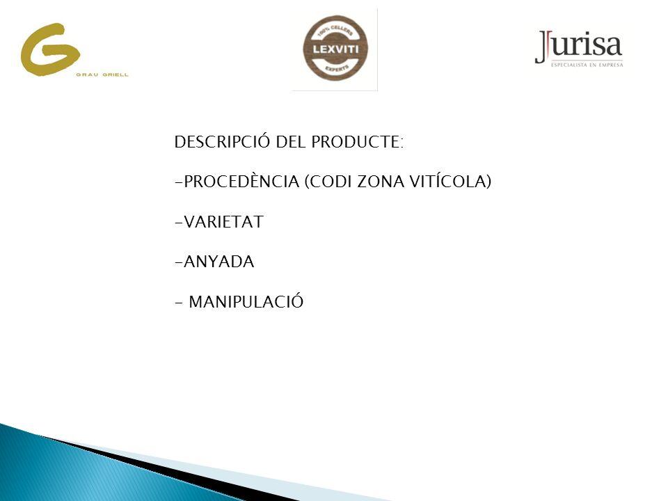 DESCRIPCIÓ DEL PRODUCTE: -PROCEDÈNCIA (CODI ZONA VITÍCOLA) -VARIETAT -ANYADA - MANIPULACIÓ