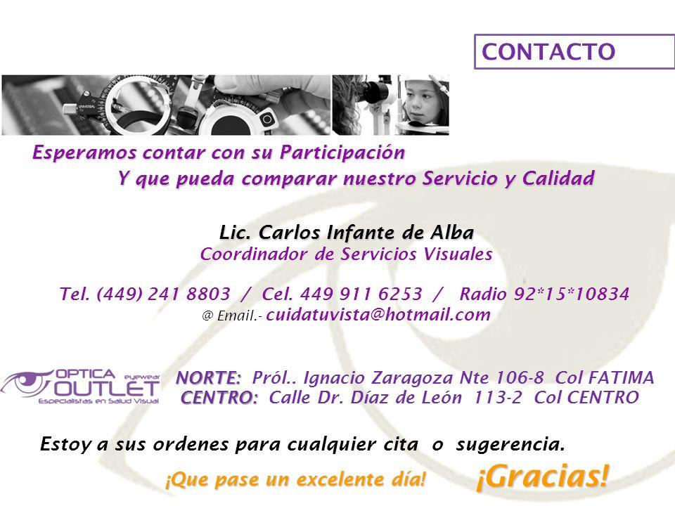 CONTACTO Lic. Carlos Infante de Alba Coordinador de Servicios Visuales Tel. (449) 241 8803 / Cel. 449 911 6253 / Radio 92*15*10834 @ Email.- cuidatuvi