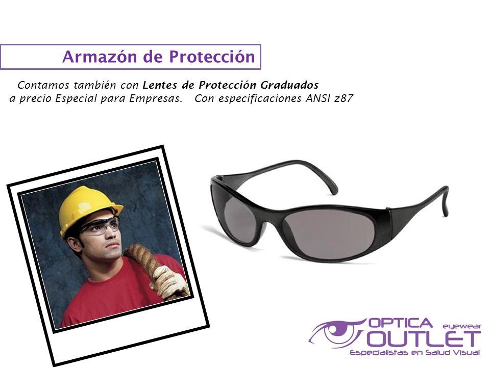 Armazón de Protección Contamos también con Lentes de Protección Graduados a precio Especial para Empresas.