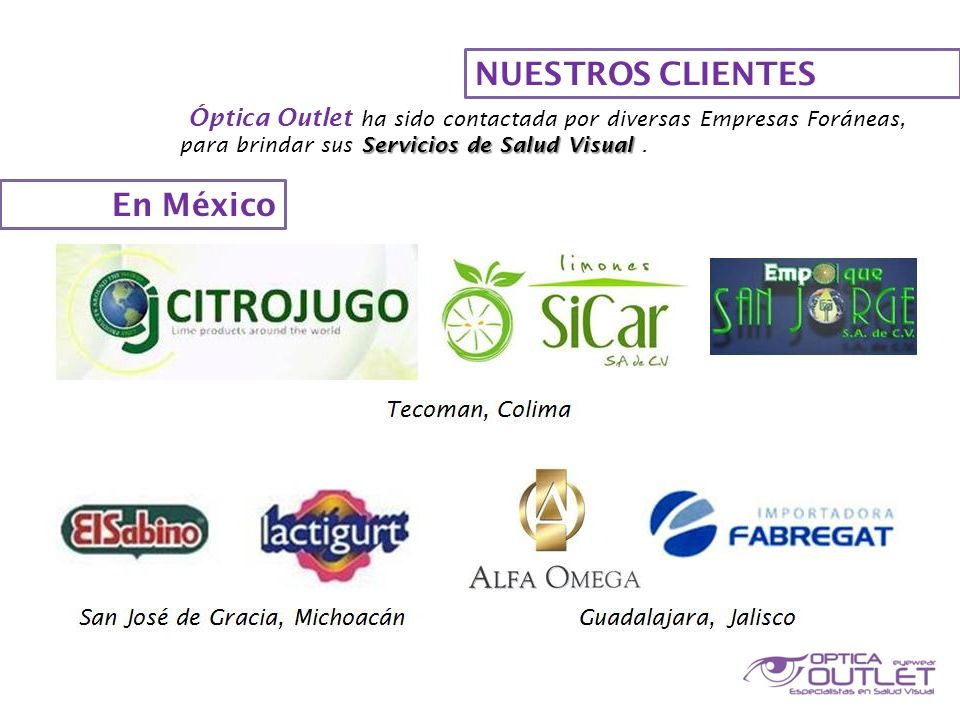 NUESTROS CLIENTES Óptica Outlet ha sido contactada por diversas Empresas Foráneas, Servicios de Salud Visual para brindar sus Servicios de Salud Visual.