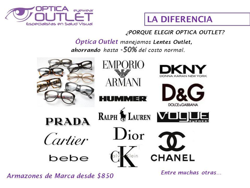 LA DIFERENCIA Óptica Outlet manejamos Lentes Outlet, -50% ahorrando hasta -50% del costo normal. Armazones de Marca desde $850 Entre muchas otras… ¿PO