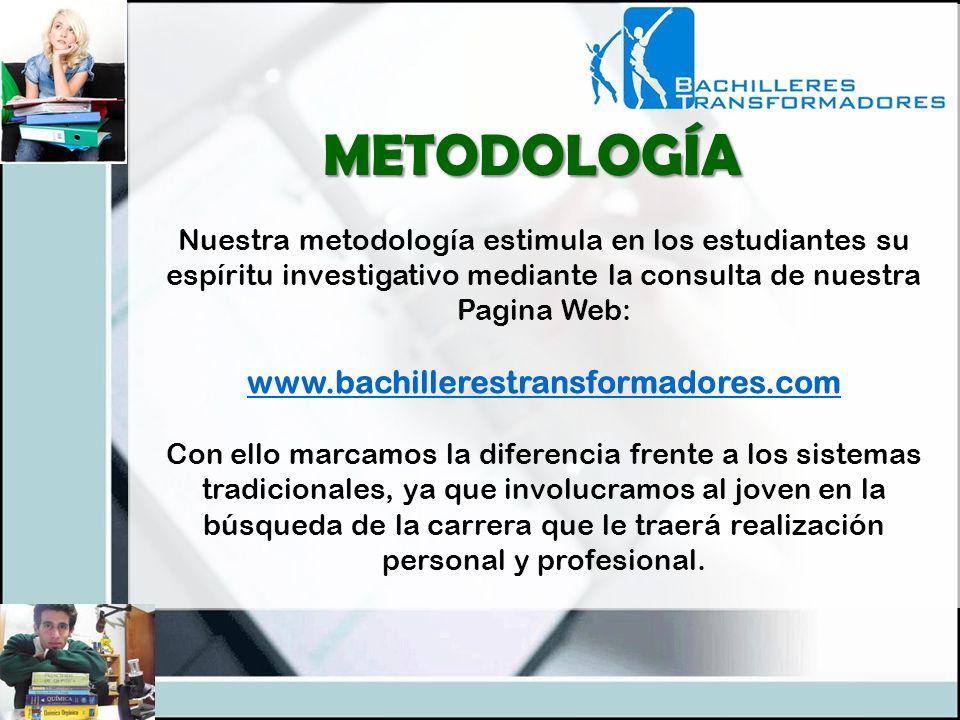 Nuestra metodología estimula en los estudiantes su espíritu investigativo mediante la consulta de nuestra Pagina Web: www.bachillerestransformadores.c