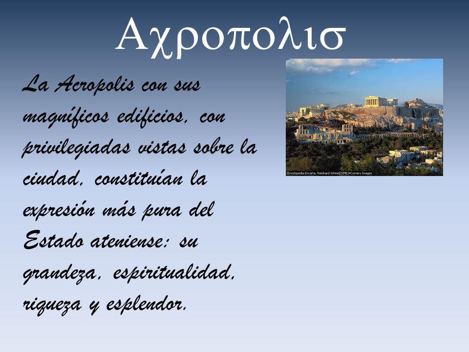 La Acropolis con sus magníficos edificios, con privilegiadas vistas sobre la ciudad, constituían la expresión más pura del Estado ateniense: su grande