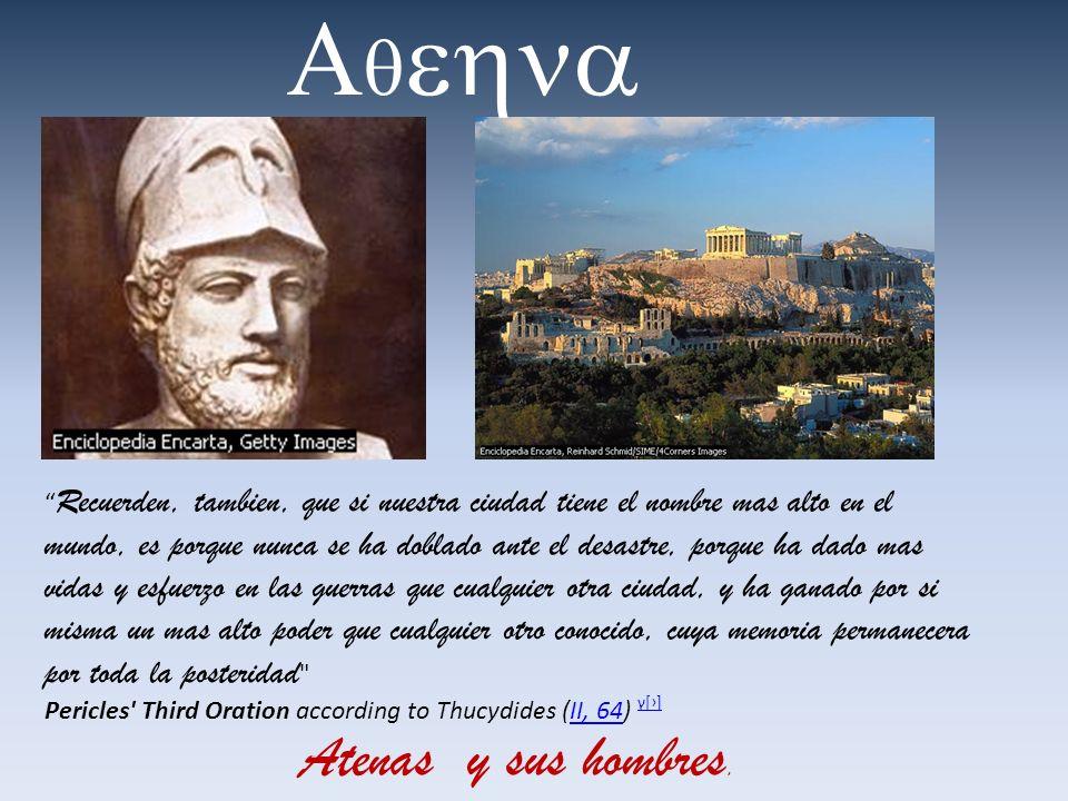 Atenas y sus hombres. Recuerden, tambien, que si nuestra ciudad tiene el nombre mas alto en el mundo, es porque nunca se ha doblado ante el desastre,