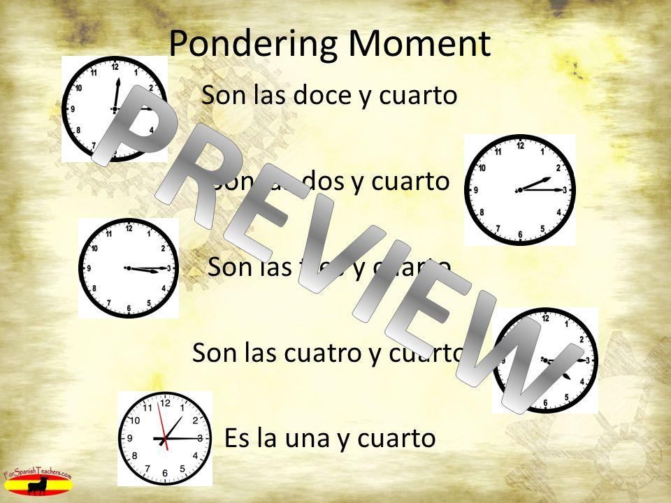 Pondering Moment Son las doce y cuarto Son las dos y cuarto Son las tres y cuarto Son las cuatro y cuarto Es la una y cuarto
