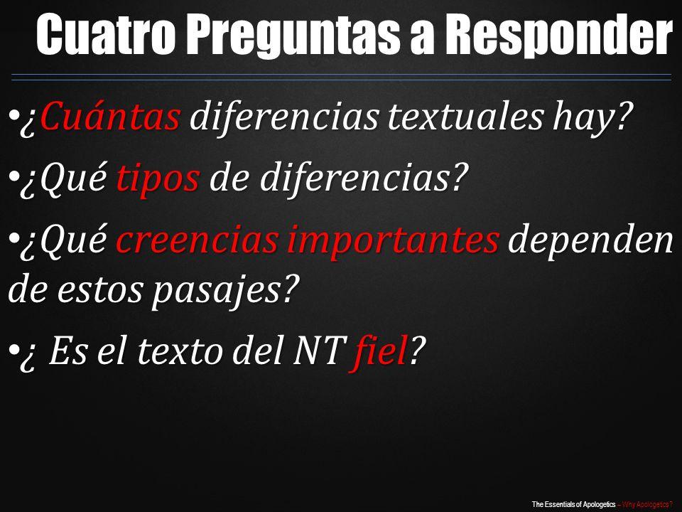 The Essentials of Apologetics – Why Apologetics? Cuatro Preguntas a Responder ¿Cuántas diferencias textuales hay? ¿Cuántas diferencias textuales hay?