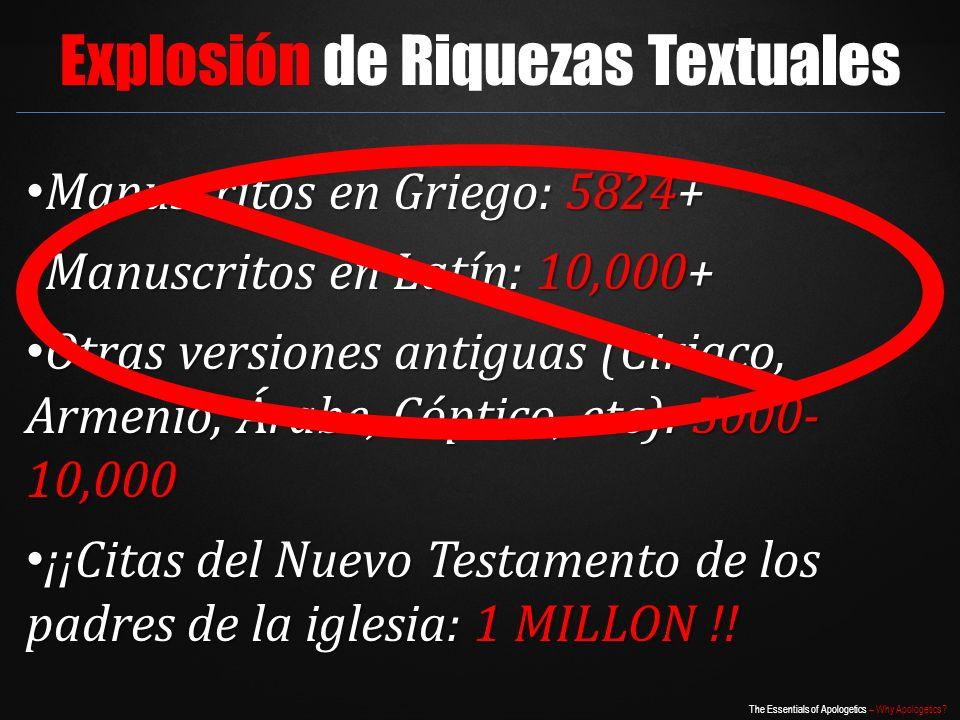 The Essentials of Apologetics – Why Apologetics? Explosión de Riquezas Textuales Manuscritos en Griego: 5824+ Manuscritos en Griego: 5824+ Manuscritos