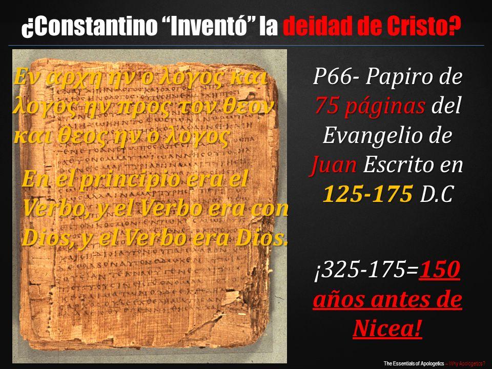 The Essentials of Apologetics – Why Apologetics? ¿Constantino Inventó la deidad de Cristo? P66- Papiro de 75 páginas del Evangelio de Juan Escrito en