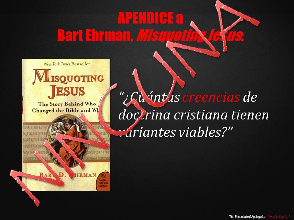The Essentials of Apologetics – Why Apologetics? ¿Cuántas creencias de doctrina cristiana tienen variantes viables? APENDICE a Bart Ehrman, Misquoting