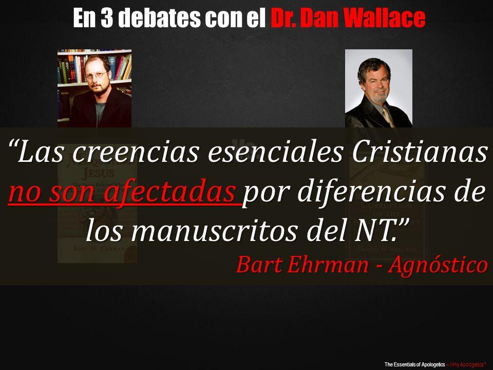 The Essentials of Apologetics – Why Apologetics? En 3 debates con el Dr. Dan Wallace Vs. Las creencias esenciales Cristianas no son afectadas por dife
