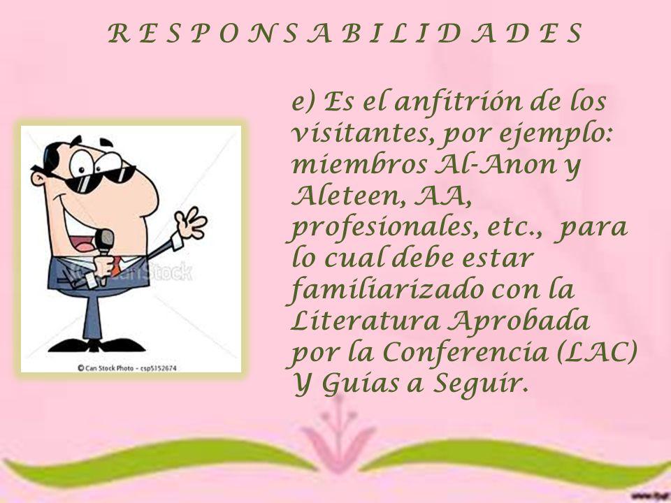 R E S P O N S A B I L I D A D E S e) Es el anfitrión de los visitantes, por ejemplo: miembros Al-Anon y Aleteen, AA, profesionales, etc., para lo cual