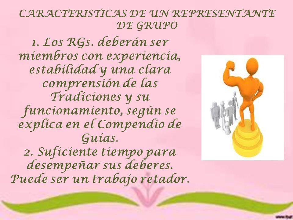 CARACTERISTICAS DE UN REPRESENTANTE DE GRUPO 1. Los RGs. deberán ser miembros con experiencia, estabilidad y una clara comprensión de las Tradiciones