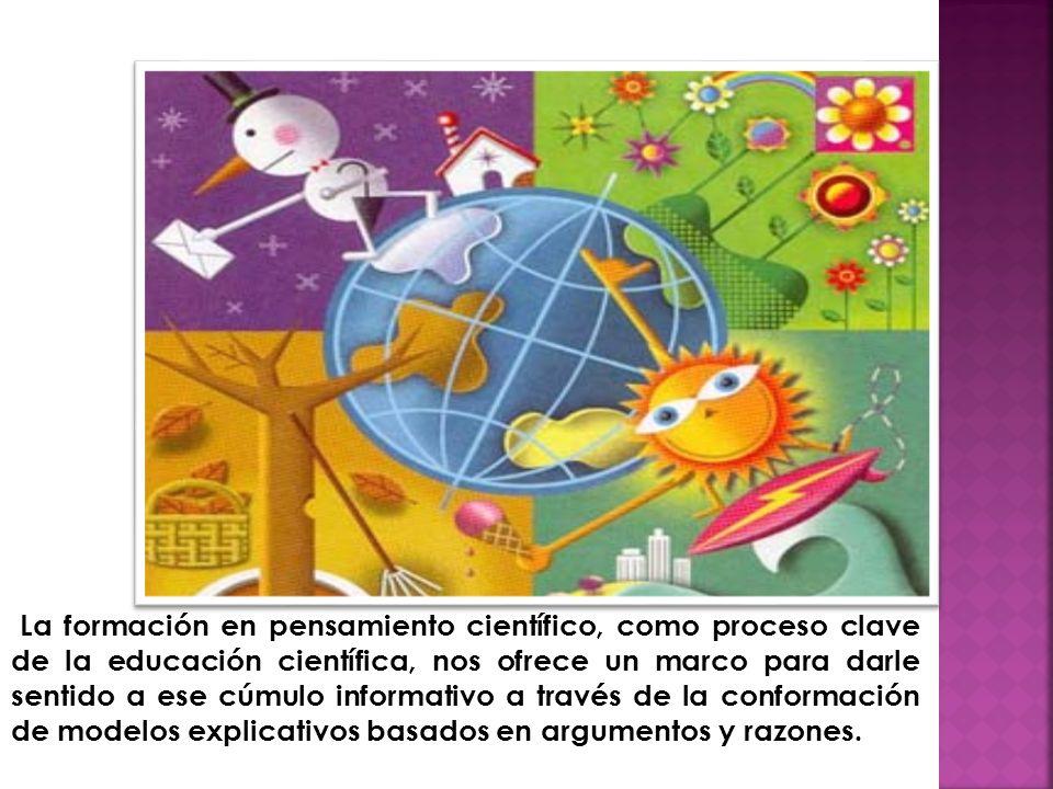 La formación en pensamiento científico, como proceso clave de la educación científica, nos ofrece un marco para darle sentido a ese cúmulo informativo