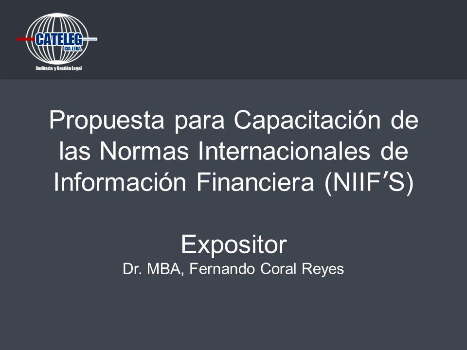 Propuesta para Capacitación de las Normas Internacionales de Información Financiera (NIIFS) Expositor Dr. MBA, Fernando Coral Reyes