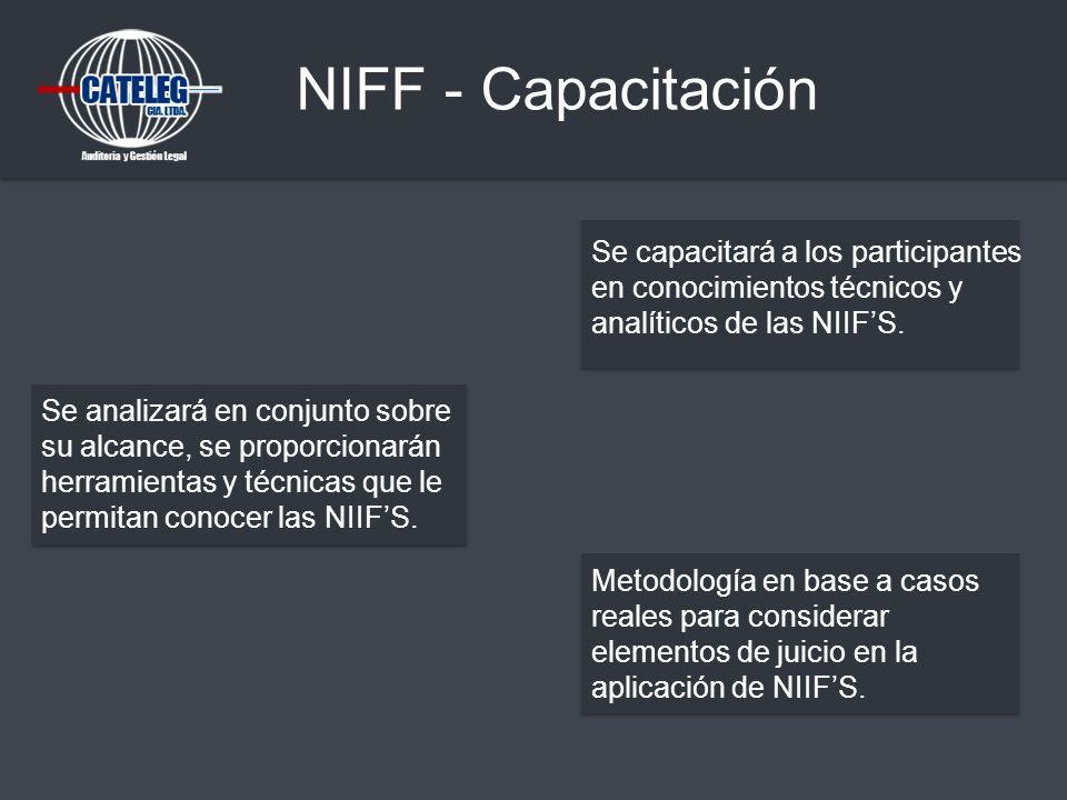NIFF - Capacitación Se capacitará a los participantes en conocimientos técnicos y analíticos de las NIIFS. Se analizará en conjunto sobre su alcance,