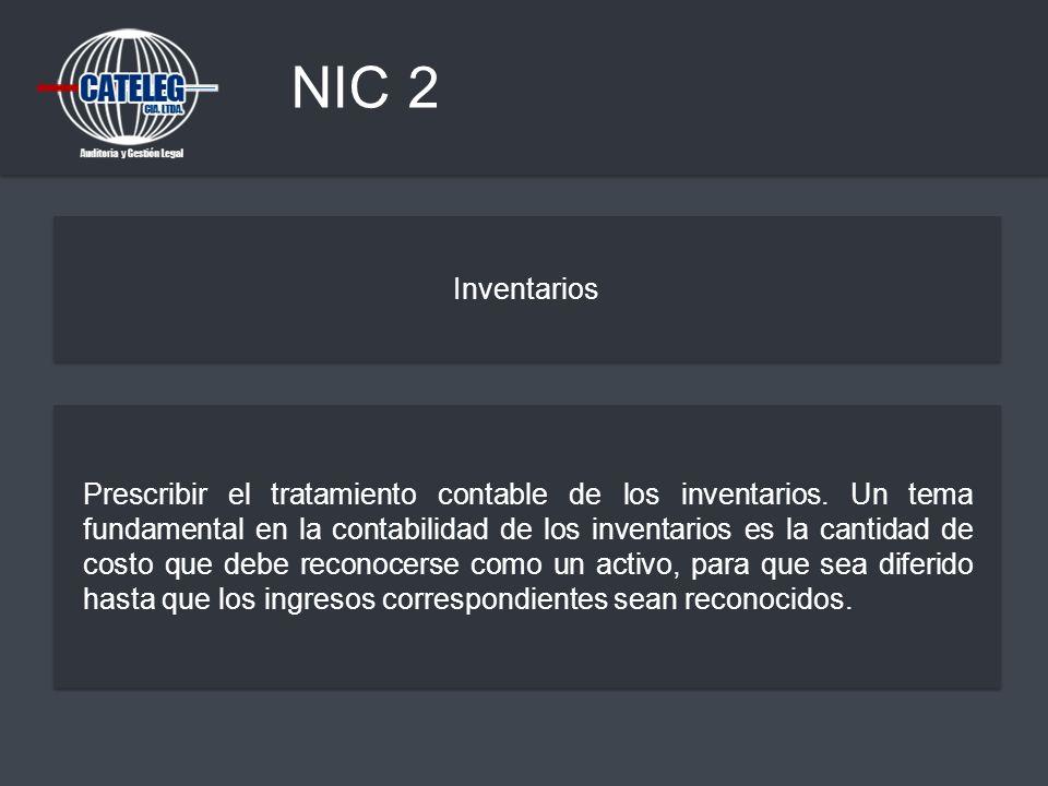 NIC 2 Inventarios Prescribir el tratamiento contable de los inventarios. Un tema fundamental en la contabilidad de los inventarios es la cantidad de c