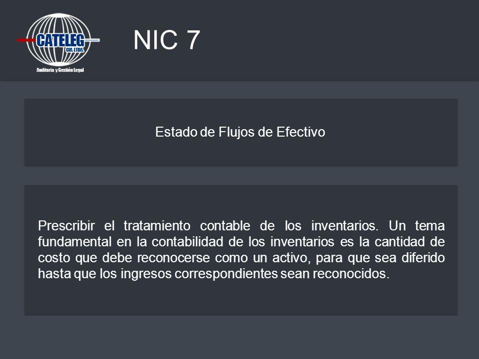 NIC 7 Estado de Flujos de Efectivo Prescribir el tratamiento contable de los inventarios. Un tema fundamental en la contabilidad de los inventarios es