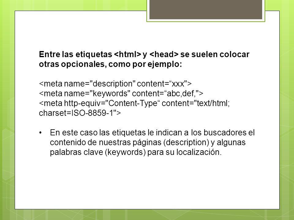 Entre las etiquetas y se suelen colocar otras opcionales, como por ejemplo: <meta http-equiv=