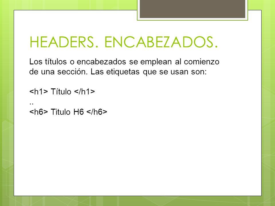 HEADERS. ENCABEZADOS. Los títulos o encabezados se emplean al comienzo de una sección. Las etiquetas que se usan son: Título.. Titulo H6