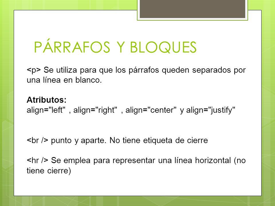 PÁRRAFOS Y BLOQUES Se utiliza para que los párrafos queden separados por una línea en blanco. Atributos: align=