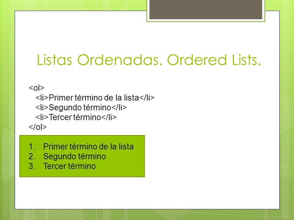 Listas Ordenadas. Ordered Lists. Primer término de la lista Segundo término Tercer término 1.Primer término de la lista 2.Segundo término 3.Tercer tér