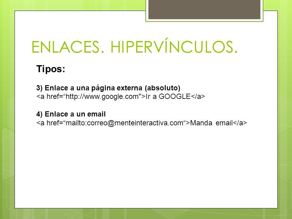 ENLACES. HIPERVÍNCULOS. Tipos: 3) Enlace a una página externa (absoluto) Ir a GOOGLE 4) Enlace a un email Manda email