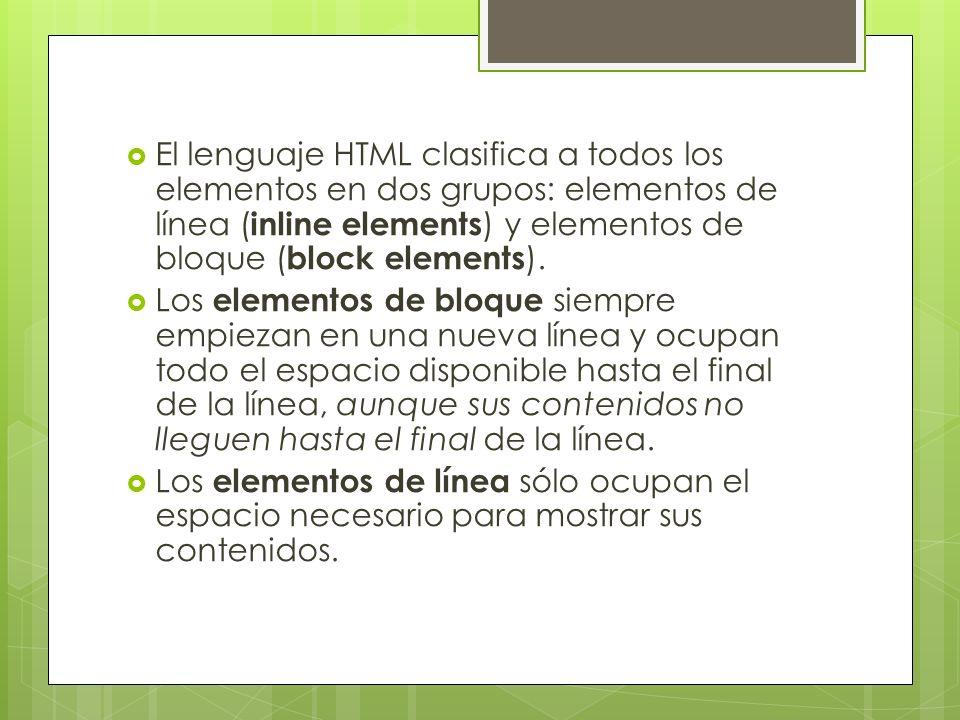 El lenguaje HTML clasifica a todos los elementos en dos grupos: elementos de línea ( inline elements ) y elementos de bloque ( block elements ). Los e