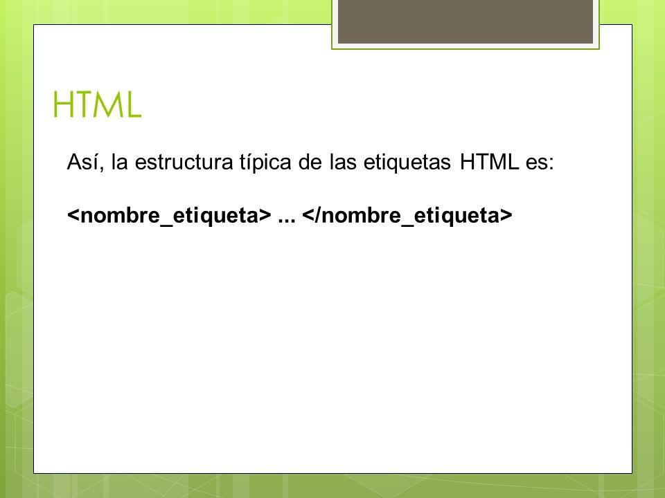 HTML Así, la estructura típica de las etiquetas HTML es:...