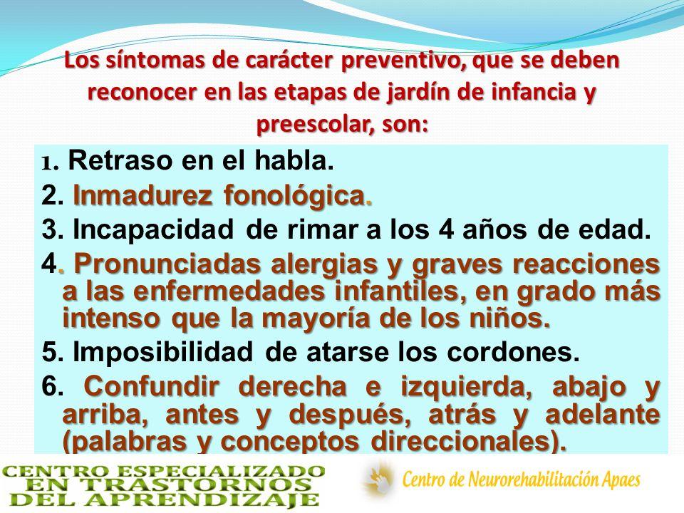 Los síntomas de carácter preventivo, que se deben reconocer en las etapas de jardín de infancia y preescolar, son: 1. Retraso en el habla. Inmadurez f