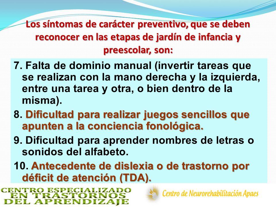 Los síntomas de carácter preventivo, que se deben reconocer en las etapas de jardín de infancia y preescolar, son: 7. Falta de dominio manual (inverti