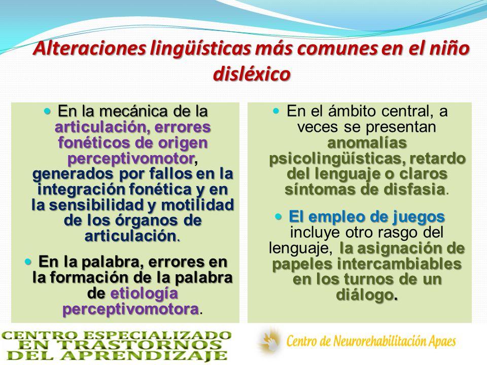 Alteraciones lingüísticas más comunes en el niño disléxico En la mecánica de la articulación, errores fonéticos de origen perceptivomotor generados po
