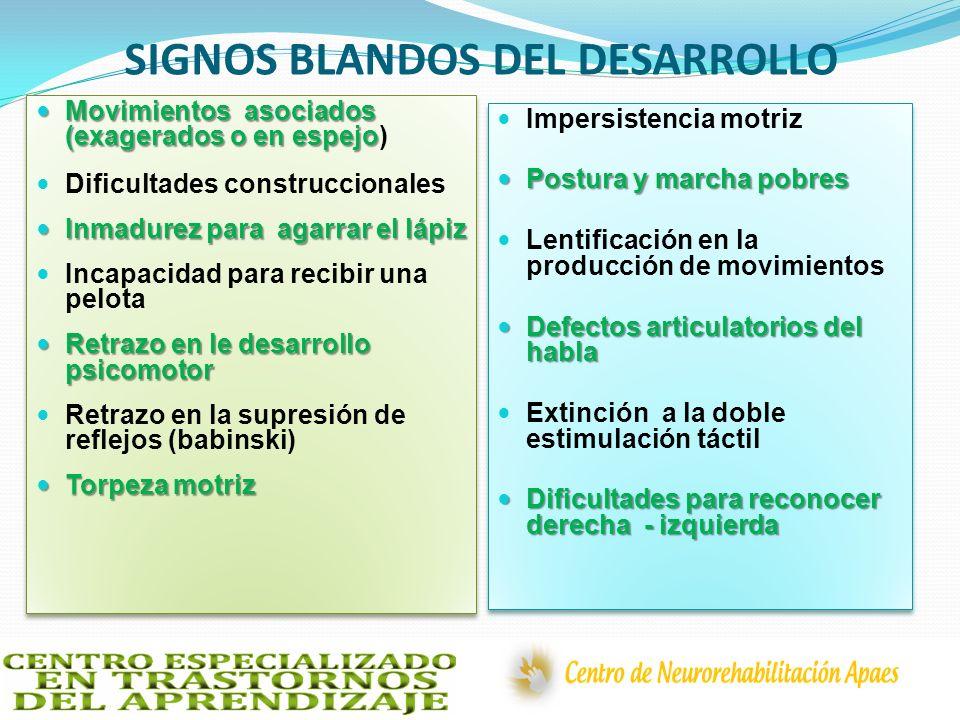 SIGNOS BLANDOS DEL DESARROLLO Movimientos asociados (exagerados o en espejo Movimientos asociados (exagerados o en espejo) Dificultades construccional