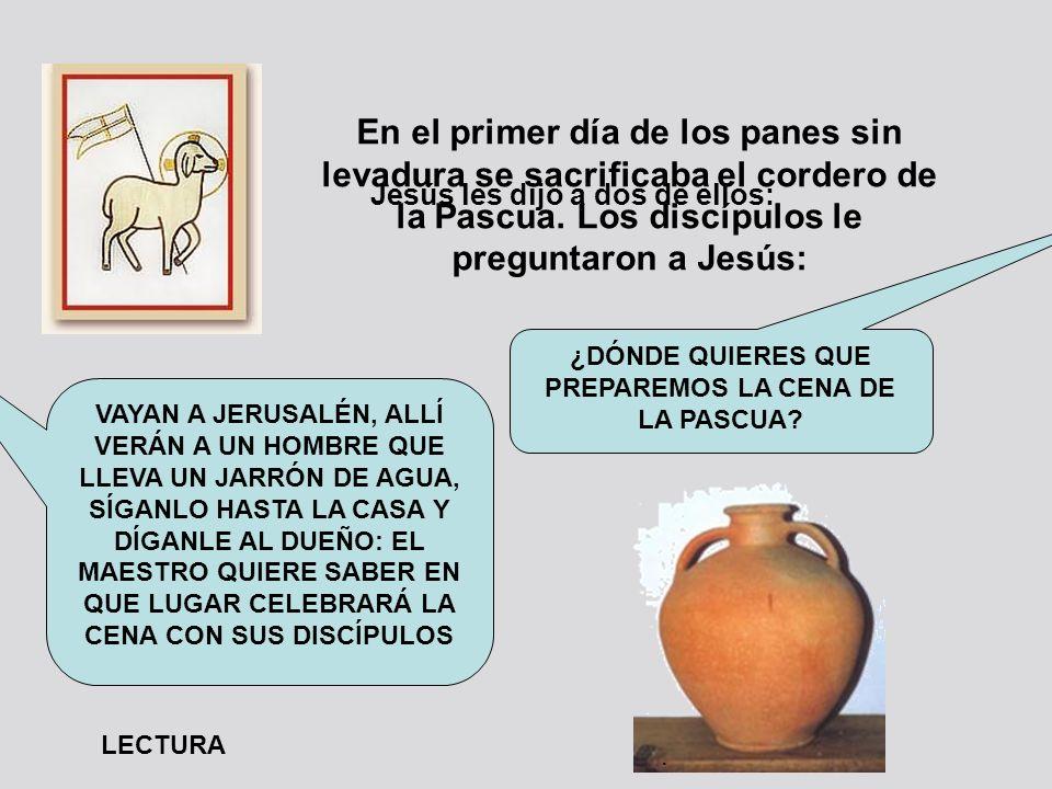 En el primer día de los panes sin levadura se sacrificaba el cordero de la Pascua.