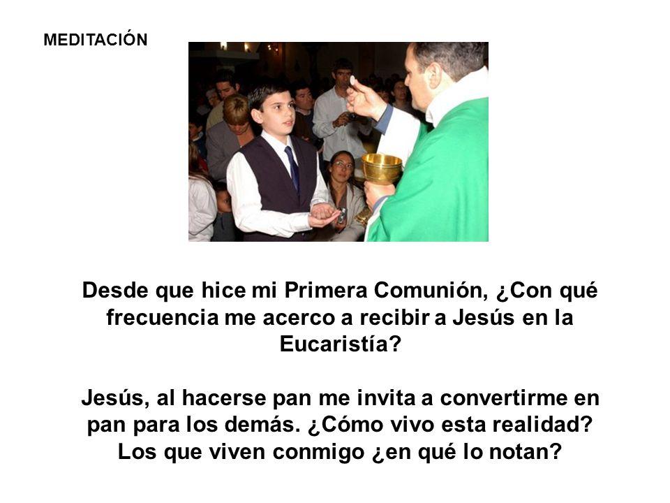 MEDITACIÓN Desde que hice mi Primera Comunión, ¿Con qué frecuencia me acerco a recibir a Jesús en la Eucaristía.