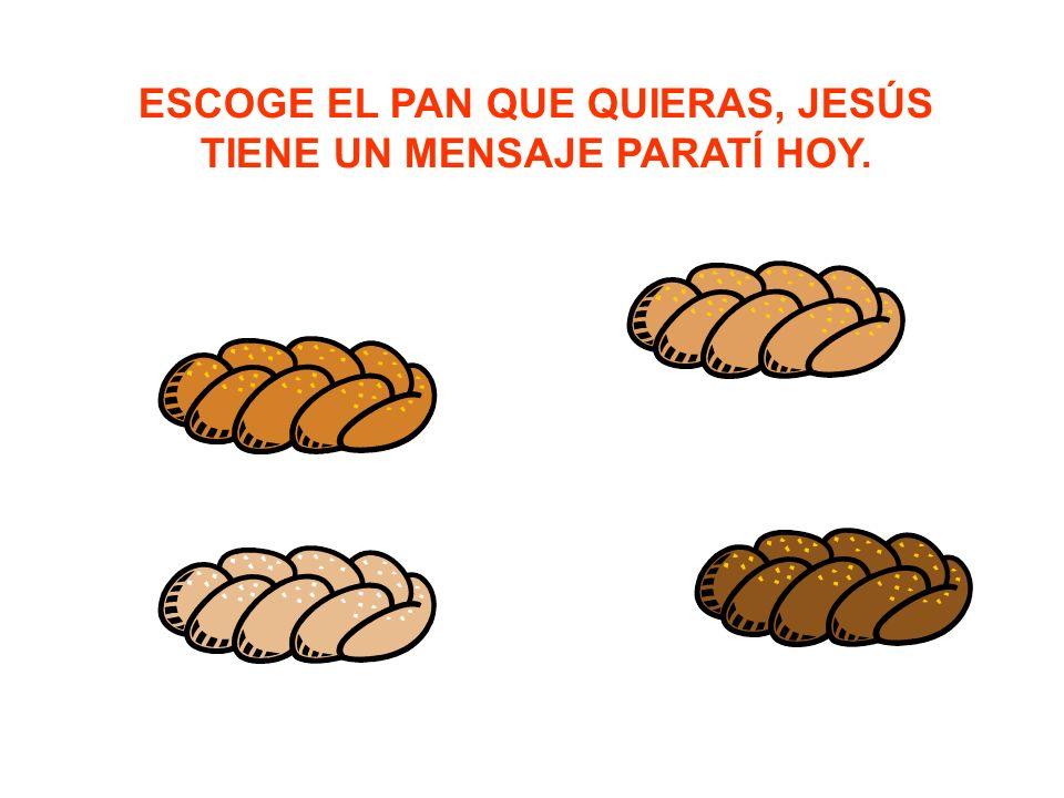 ESCOGE EL PAN QUE QUIERAS, JESÚS TIENE UN MENSAJE PARATÍ HOY.