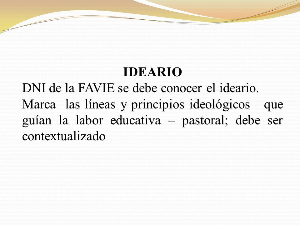 IDEARIO DNI de la FAVIE se debe conocer el ideario. Marca las líneas y principios ideológicos que guían la labor educativa – pastoral; debe ser contex