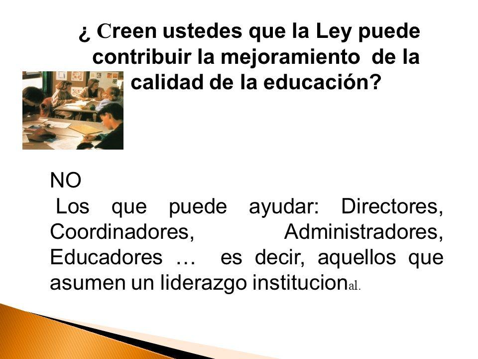 NO Los que puede ayudar: Directores, Coordinadores, Administradores, Educadores … es decir, aquellos que asumen un liderazgo institucion al. ¿ C reen