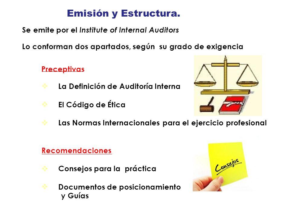 Emisión y Estructura. Se emite por el Institute of Internal Auditors Lo conforman dos apartados, según su grado de exigencia Preceptivas La Definición
