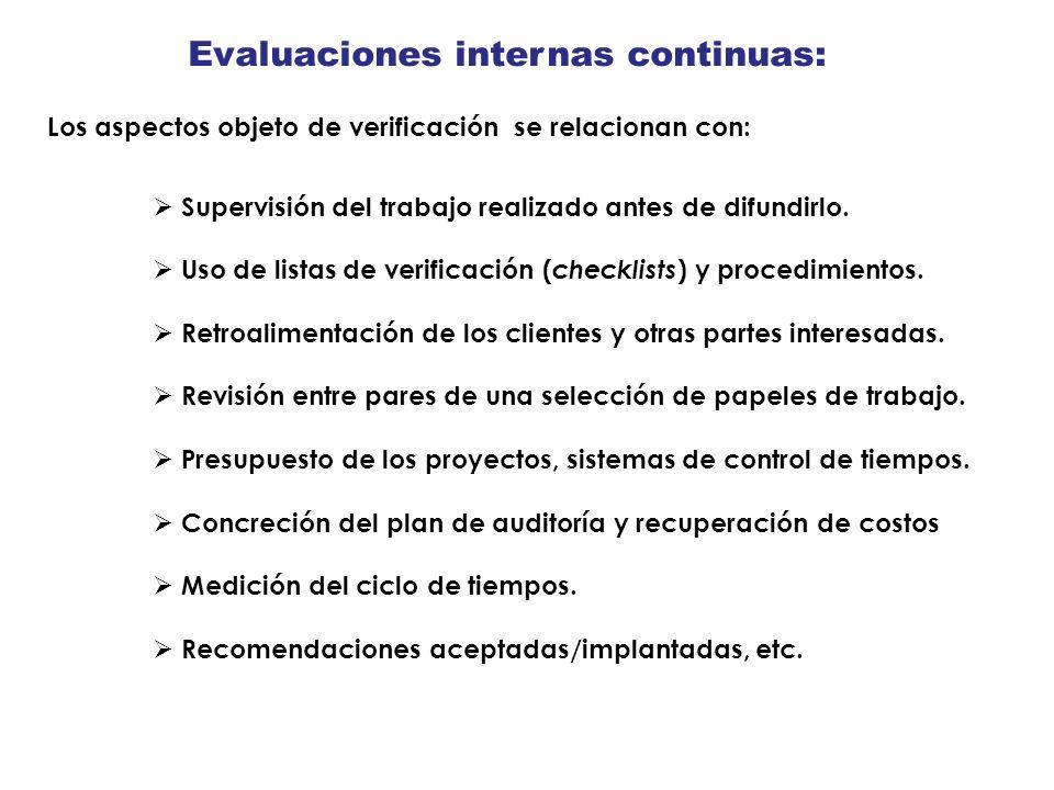 Evaluaciones internas continuas: Los aspectos objeto de verificación se relacionan con: Supervisión del trabajo realizado antes de difundirlo. Uso de