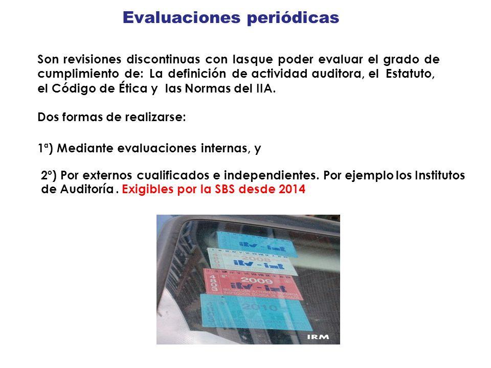 Evaluaciones periódicas Son revisiones discontinuas con las cumplimiento de: La definición de actividad auditora, el Estatuto, el Código de Ética y la