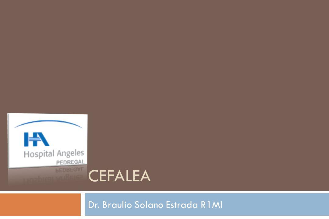 CEFALEA Dr. Braulio Solano Estrada R1MI
