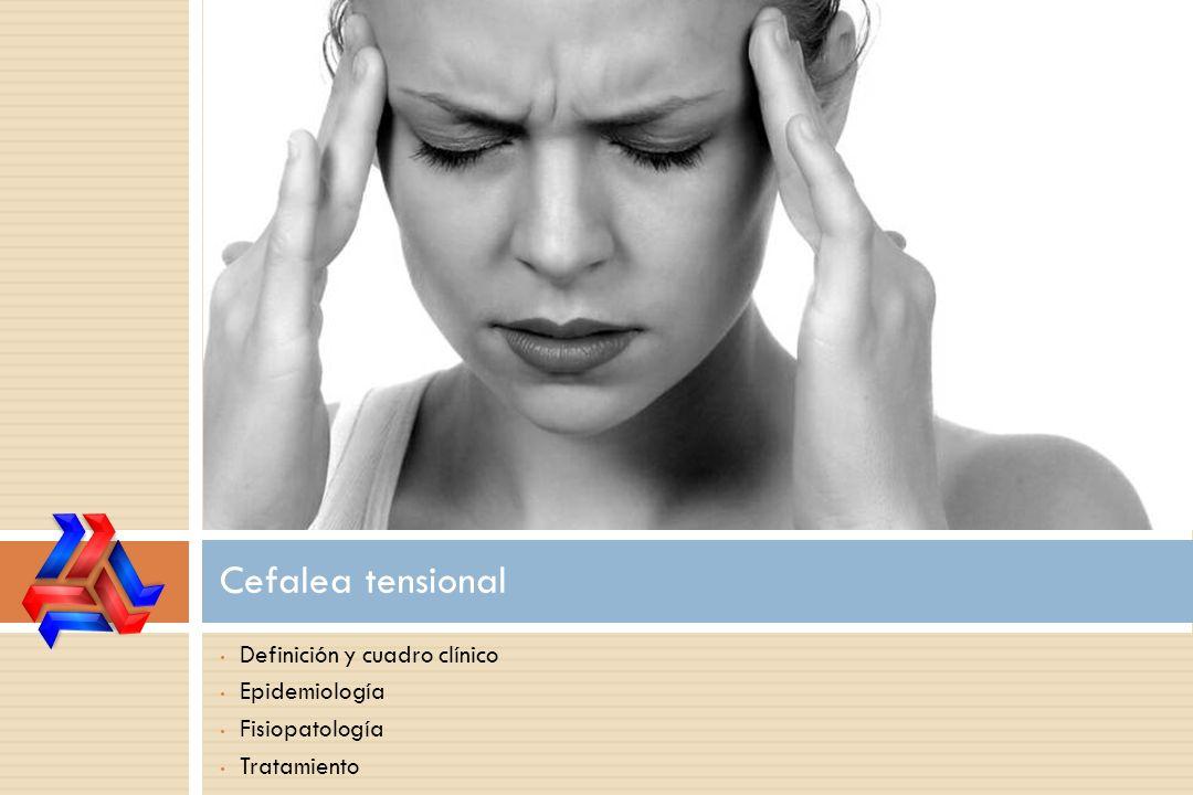 Definición y cuadro clínico Epidemiología Fisiopatología Tratamiento Cefalea tensional