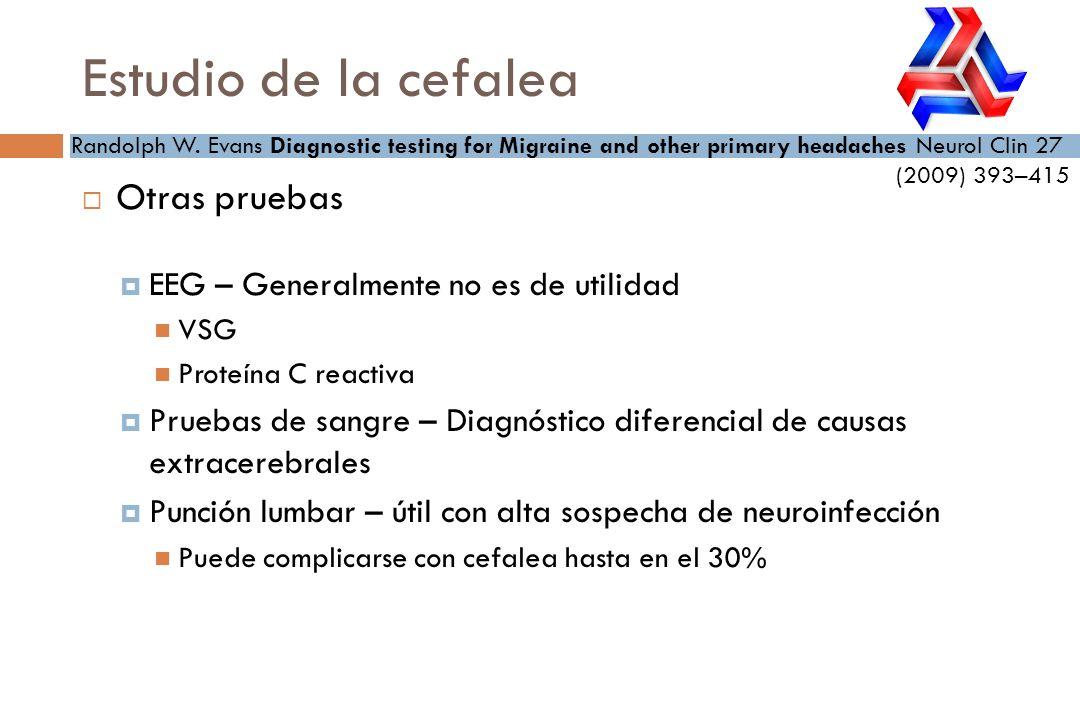 Otras pruebas EEG – Generalmente no es de utilidad VSG Proteína C reactiva Pruebas de sangre – Diagnóstico diferencial de causas extracerebrales Punci