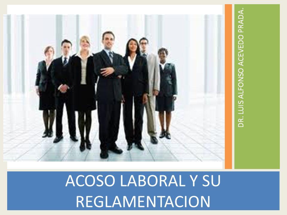 DR. LUIS ALFONSO ACEVEDO PRADA. ACOSO LABORAL Y SU REGLAMENTACION