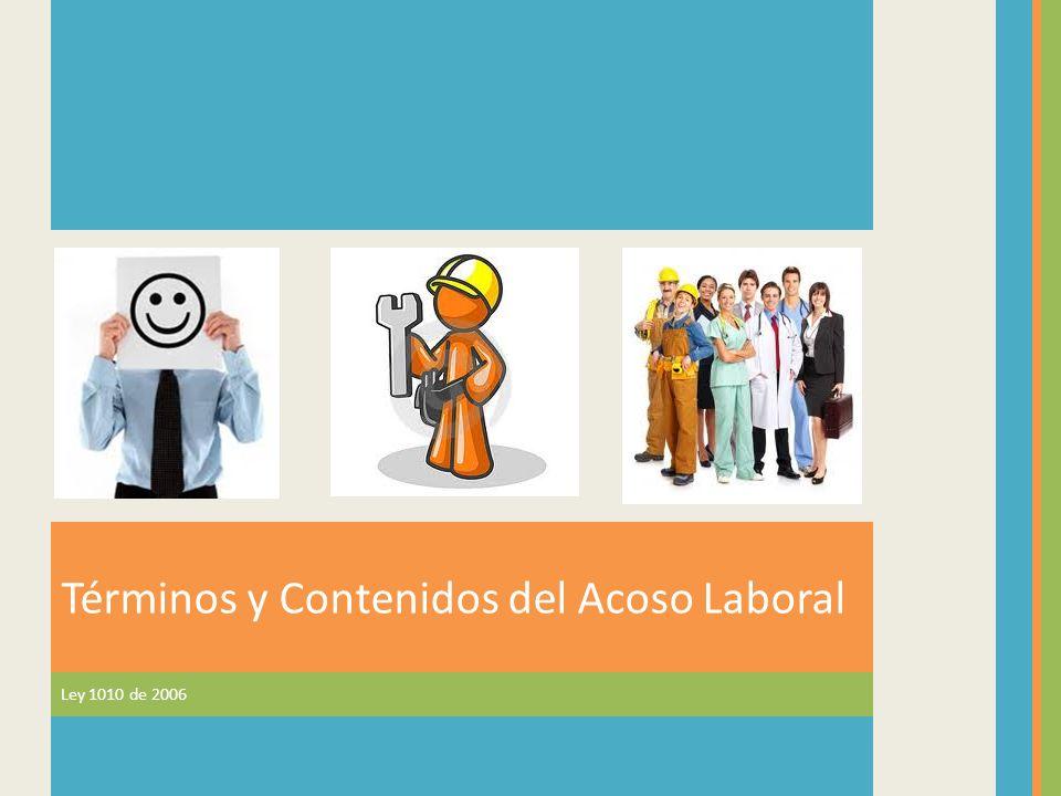 Términos y Contenidos del Acoso Laboral Ley 1010 de 2006