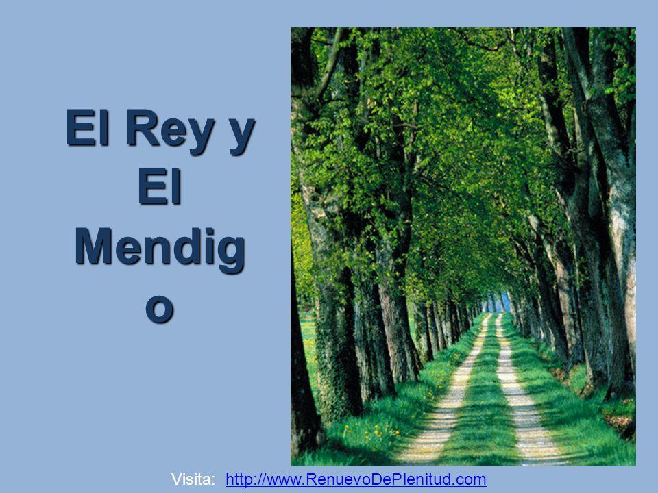 El Rey y El Mendig o Visita: http://www.RenuevoDePlenitud.comhttp://www.RenuevoDePlenitud.com