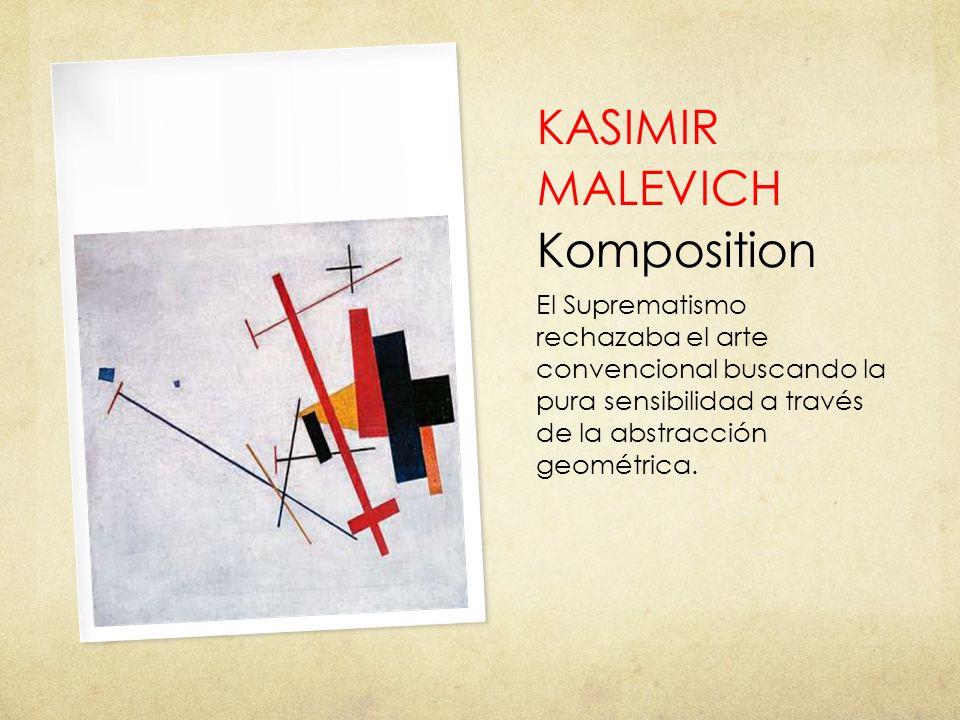KASIMIR MALEVICH Komposition El Suprematismo rechazaba el arte convencional buscando la pura sensibilidad a través de la abstracción geométrica.